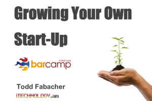 Growing Your Own Start -Up in Armenia (BarCamp Yerevan 2013)